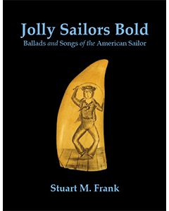 Jolly Sailors Bold: Ballads and Songs of the American Sailor